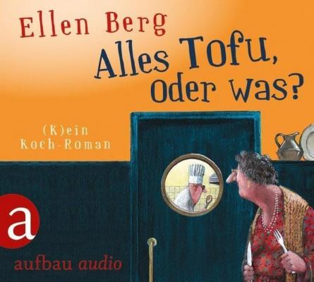 """Ellen Berg –  """"Alles Tofu oder was?"""""""